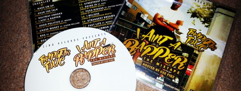 Trapstar Toxic - I Aint A Rapper The Mixtape hosted by Cee Figz