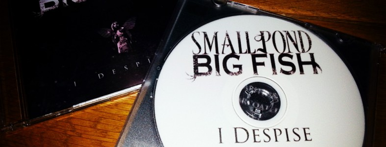 Small Pond Big Fish - I Despise